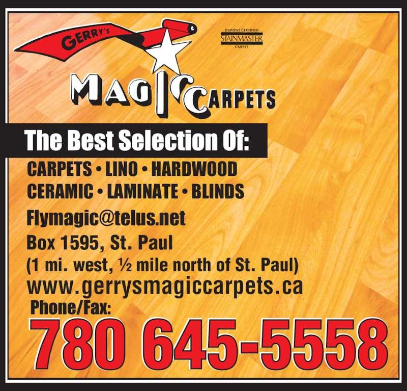 Gerry's Magic Carpets Ltd (780-645-5558) - Display Ad - www.gerrysmagiccarpets.ca Box 1595, St. Paul (1 mi. west, ½ mile north of St. Paul) CARPETS • LINO • HARDWOOD CERAMIC • LAMINATE • BLINDS 780 645-5558