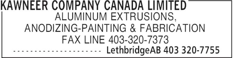 Kawneer Company Canada Limited (403-320-7755) - Display Ad - LethbridgeAB 403 320-7755- - - - - - - - - - - - - - - - - - - - - ALUMINUM EXTRUSIONS, ANODIZING-PAINTING & FABRICATION FAX LINE 403-320-7373 KAWNEER COMPANY CANADA LIMITED