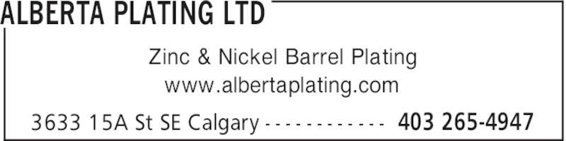 Alberta Plating Ltd (403-265-4947) - Display Ad - ALBERTA PLATING LTD 403 265-49473633 15A St SE Calgary - - - - - - - - - - - - Zinc & Nickel Barrel Plating www.albertaplating.com