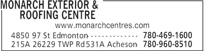 Monarch Centres (780-469-1600) - Display Ad - MONARCH EXTERIOR & ROOFING CENTRE 780-469-16004850 97 St Edmonton- - - - - - - - - - - - - - 780-960-8510215A 26229 TWP Rd 531A Acheson- www.monarchcentres.com