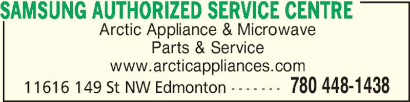 Samsung Authorized Service Centre (780-448-1438) - Display Ad - Arctic Appliance & Microwave Parts & Service www.arcticappliances.com SAMSUNG AUTHORIZED SERVICE CENTRE 780 448-143811616 149 St NW Edmonton - - - - - - -