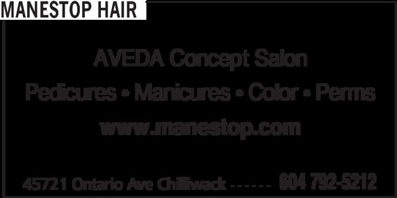 Manestop Hair (604-792-5212) - Display Ad - 45721 Ontario Ave Chilliwack - - - - - - 604 792-5212 MANESTOP HAIR AVEDA Concept Salon www.manestop.com Pedicures • Manicures • Color • Perms