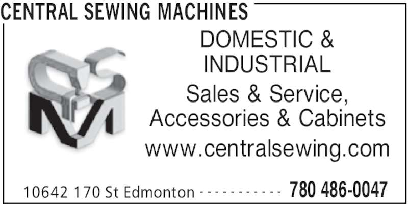 Central Sewing Machines (780-486-0047) - Display Ad - CENTRAL SEWING MACHINES 10642 170 St Edmonton 780 486-0047- - - - - - - - - - - DOMESTIC & INDUSTRIAL Sales & Service, Accessories & Cabinets www.centralsewing.com