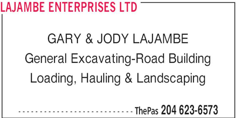 Lajambe Enterprises Ltd (204-623-6573) - Display Ad - LAJAMBE ENTERPRISES LTD  ThePas 204 623-6573- - - - - - - - - - - - - - - - - - - - - - - - - - - GARY & JODY LAJAMBE General Excavating-Road Building Loading, Hauling & Landscaping