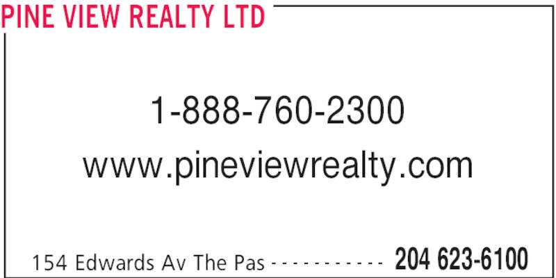 Pine View Realty Ltd (204-623-6100) - Display Ad - PINE VIEW REALTY LTD 154 Edwards Av The Pas 204 623-6100- - - - - - - - - - - 1-888-760-2300 www.pineviewrealty.com