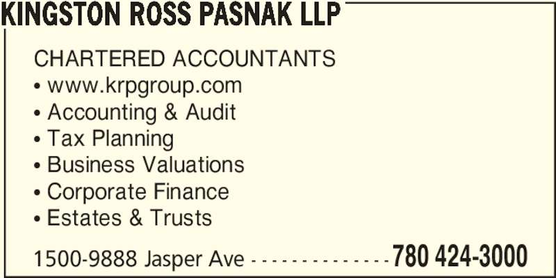Kingston Ross Pasnak LLP (780-424-3000) - Display Ad - KINGSTON ROSS PASNAK LLP CHARTERED ACCOUNTANTS π www.krpgroup.com π Accounting & Audit π Tax Planning π Business Valuations π Corporate Finance π Estates & Trusts 1500-9888 Jasper Ave - - - - - - - - - - - - - -780 424-3000