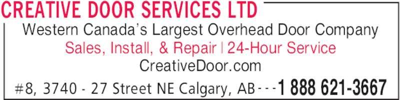 Creative Door Services (403-291-2375) - Display Ad - CREATIVE DOOR SERVICES LTD #8, 3740 - 27 Street NE Calgary, AB 1 888 621-3667- - - Western Canada's Largest Overhead Door Company Sales, Install, & Repair | 24-Hour Service CreativeDoor.com