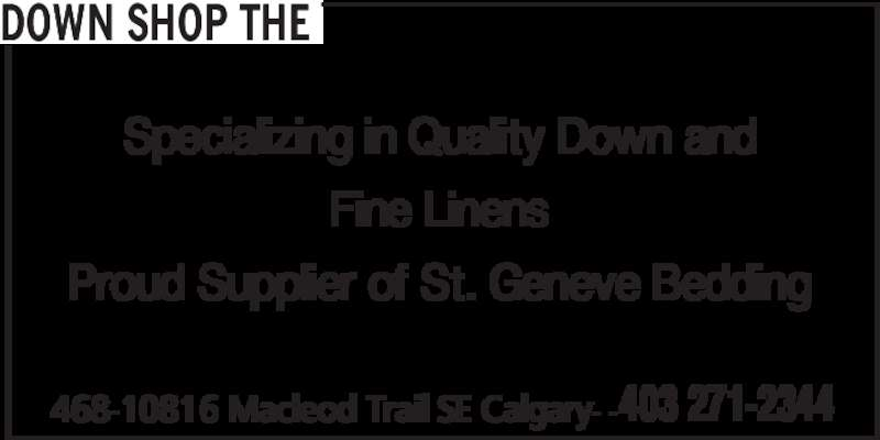 The Down Shop (403-271-2344) - Display Ad - DOWN SHOP THE  468-10816 Macleod Trail SE Calgary- -403 271-2344 Specializing in Quality Down and Fine Linens Proud Supplier of St. Geneve Bedding DOWN SHOP THE  468-10816 Macleod Trail SE Calgary- -403 271-2344 Specializing in Quality Down and Fine Linens Proud Supplier of St. Geneve Bedding