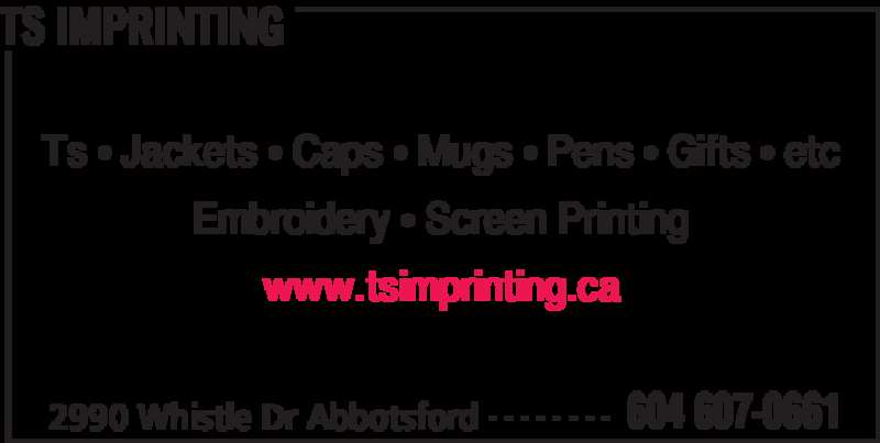 TS Imprinting (604-607-0661) - Display Ad - 2990 Whistle Dr Abbotsford 604 607-0661- - - - - - - - Ts • Jackets • Caps • Mugs • Pens • Gifts • etc Embroidery • Screen Printing www.tsimprinting.ca TS IMPRINTING