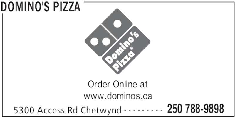 Domino's Pizza (250-788-9898) - Display Ad - DOMINO'S PIZZA 5300 Access Rd Chetwynd 250 788-9898- - - - - - - - - Order Online at www.dominos.ca