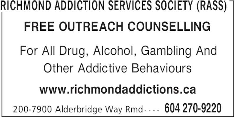 Richmond Addiction Services Society (RASS) (604-270-9220) - Display Ad - RICHMOND ADDICTION SERVICES SOCIETY (RASS) 604 270-9220200-7900 Alderbridge Way Rmd- - - - FREE OUTREACH COUNSELLING www.richmondaddictions.ca For All Drug, Alcohol, Gambling And Other Addictive Behaviours