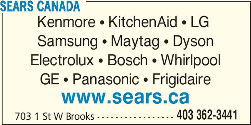 Sears Hometown Store (403-362-3441) - Display Ad - 703 1 St W Brooks - - - - - - - - - - - - - - - - - 403 362-3441 SEARS CANADA Kenmore π KitchenAid π LG  Samsung π Maytag π Dyson Electrolux π Bosch π Whirlpool GE π Panasonic π Frigidaire www.sears.ca