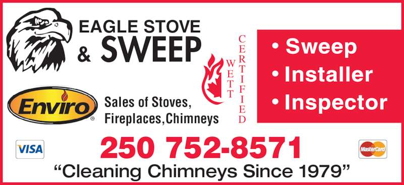 """Eagle Stove & Sweep (250-752-8571) - Display Ad - 250 752-8571 """"Cleaning Chimneys Since 1979"""" & SWEEP EAGLE STOVE •  Sweep • Installer • InspectorSales of Stoves,  Fireplaces,Chimneys"""