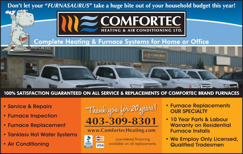 "Comfortec Heating & Air Conditioning Ltd (403-309-8301) - Display Ad - 403-309-8301 www.ComfortecHeating.com Don't let your ""FURNASAURUS"" take a huge bite out of your household budget this year! 20"