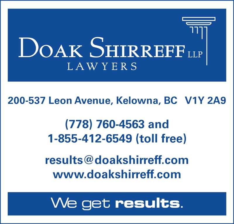 Doak Shirreff LLP (250-763-4323) - Display Ad - 200-537 Leon Avenue, Kelowna, BC   V1Y 2A9 (778) 760-4563 and 1-855-412-6549 (toll free) www.doakshirreff.com We get results.
