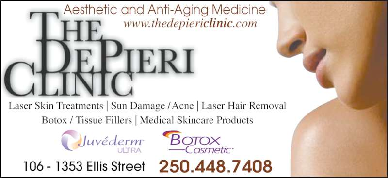 The De Pieri Clinic (250-448-7408) - Display Ad - Laser Skin Treatments | Sun Damage /Acne | Laser Hair Removal Botox / Tissue Fillers | Medical Skincare Products 250.448.7408106 - 1353 Ellis Street Aesthetic and Anti-Aging Medicine www.thedepiericlinic.com