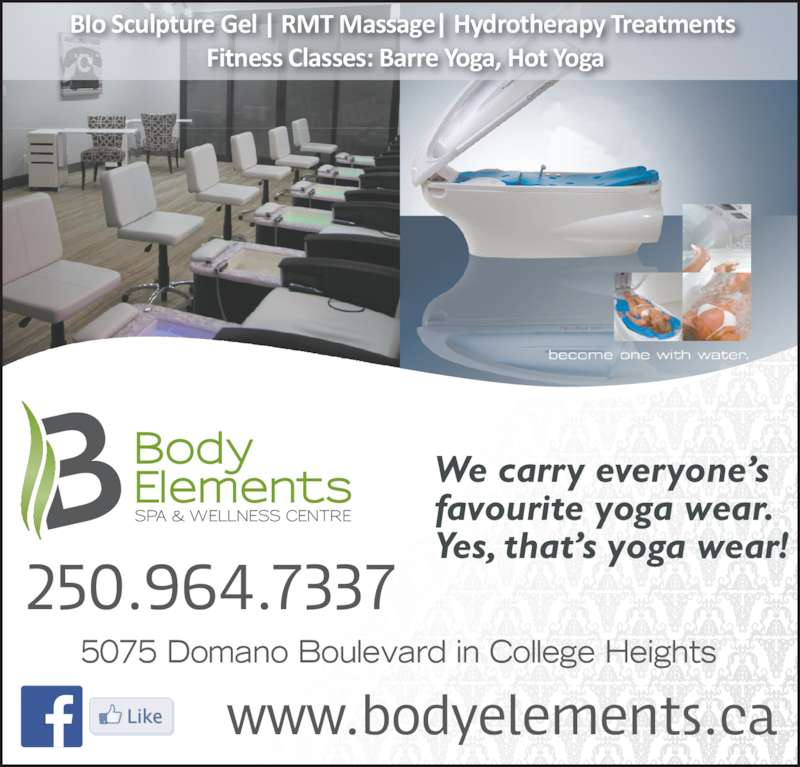 Body Elements Spa & Wellness Centre (250-964-7337) - Display Ad - We carry everyone's favourite yoga wear.  Yes, that's yoga wear! 5075 Domano Boulevard in College Heights BIo Sculpture Gel | RMT Massage| Hydrotherapy Treatments  Fitness Classes: Barre Yoga, Hot Yoga