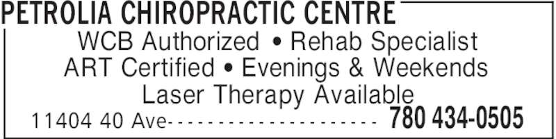 Petrolia Chiropractic Centre (780-434-0505) - Display Ad - PETROLIA CHIROPRACTIC CENTRE 780 434-050511404 40 Ave- - - - - - - - - - - - - - - - - - - - - WCB Authorized ' Rehab Specialist ART Certified ' Evenings & Weekends Laser Therapy Available