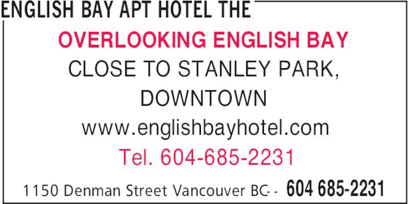 The English Bay Apt Hotel (6046852231) - Display Ad - Tel. 604-685-2231 OVERLOOKING ENGLISH BAY ENGLISH BAY APT HOTEL THE 604 685-22311150 Denman Street Vancouver BC- - CLOSE TO STANLEY PARK, DOWNTOWN www.englishbayhotel.com