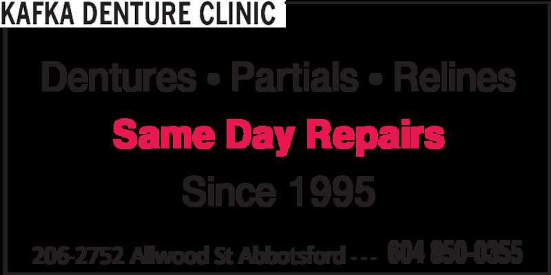Kafka Denture Clinic (604-850-0355) - Display Ad - 206-2752 Allwood St Abbotsford - - - 604 850-0355 KAFKA DENTURE CLINIC Dentures • Partials • Relines Same Day Repairs Since 1995