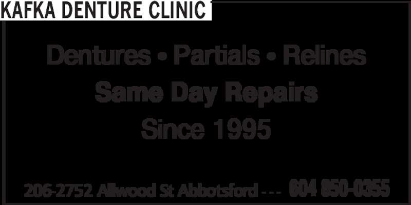 Kafka Denture Clinic (604-850-0355) - Display Ad - 206-2752 Allwood St Abbotsford - - - 604 850-0355 KAFKA DENTURE CLINIC Dentures • Partials • Relines Same Day Repairs Since 1995