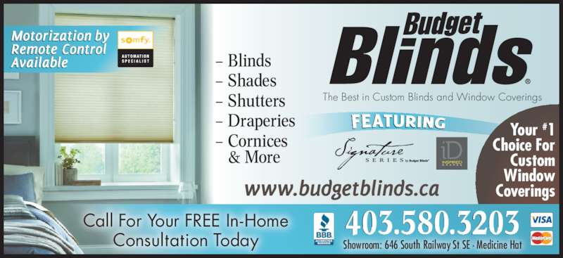 Budget Blinds (403-580-3203) - Display Ad - Your #1 Choice For Custom Window Coverings The Best in Custom Blinds and Window Coverings – Blinds – Shades – Shutters – Draperies – Cornices & More 403 580 3203. .Call For Your FREE In-Home Consultation Today Showroom: 646 South Railway St SE · Medicine Hat – Shutters – Draperies – Cornices & More 403 580 3203. .Call For Your FREE In-Home Consultation Today Showroom: 646 South Railway St SE · Medicine Hat Your #1 Choice For Custom Window Coverings The Best in Custom Blinds and Window Coverings – Blinds – Shades