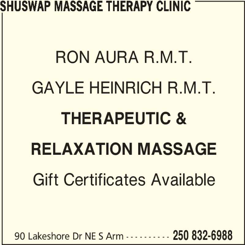 Shuswap Massage Therapy Clinic (250-832-6988) - Display Ad - GAYLE HEINRICH R.M.T. THERAPEUTIC & RELAXATION MASSAGE Gift Certificates Available 90 Lakeshore Dr NE S Arm - - - - - - - - - - 250 832-6988 SHUSWAP MASSAGE THERAPY CLINIC RON AURA R.M.T.