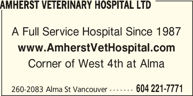Amherst Veterinary Hospital Ltd (604-221-7771) - Display Ad - AMHERST VETERINARY HOSPITAL LTD A Full Service Hospital Since 1987 www.AmherstVetHospital.com Corner of West 4th at Alma 260-2083 Alma St Vancouver - - - - - - - 604 221-7771