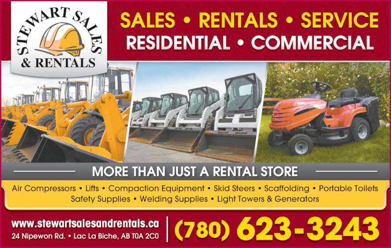 Stewart Sales & Rentals (780-623-3243) - Display Ad - www.stewartsalesandrentals.ca 24 Nipewon Rd. • Lac La Biche, AB T0A 2C0 (780) 623-3243 Air Compressors • Lifts • Compaction Equipment • Skid Steers • Scaffolding • Portable Toilets Safety Supplies • Welding Supplies • Light Towers & Generators MORE THAN JUST A RENTAL STORE SALES • RENTALS • SERVICE RESIDENTIAL • COMMERCIAL