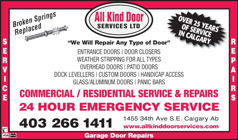 "All Kind Door Services Ltd (403-266-1411) - Display Ad - GLASS/ALUMINUM DOORS | PANIC BARS OVER 25 YEARSOF SERVICEIN CALGARY R ""We Will Repair Any Type of Door"" Garage Door Repairs 403 266 1411 COMMERCIAL / RESIDENTIAL SERVICE & REPAIRS 24 HOUR EMERGENCY SERVICE Broken  Spring Replac ed All Kind Door SERVICES LTD www.allkinddoorservices.com ENTRANCE DOORS 