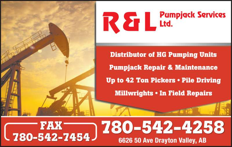 R & L Pumpjack Services Ltd (780-542-4258) - Display Ad - Distributor of HG Pumping Units Pumpjack Repair & Maintenance Up to 42 Ton Pickers • Pile Driving Millwrights • In Field Repairs 780-542-4258 6626 50 Ave Drayton Valley, AB FAX 780-542-7454