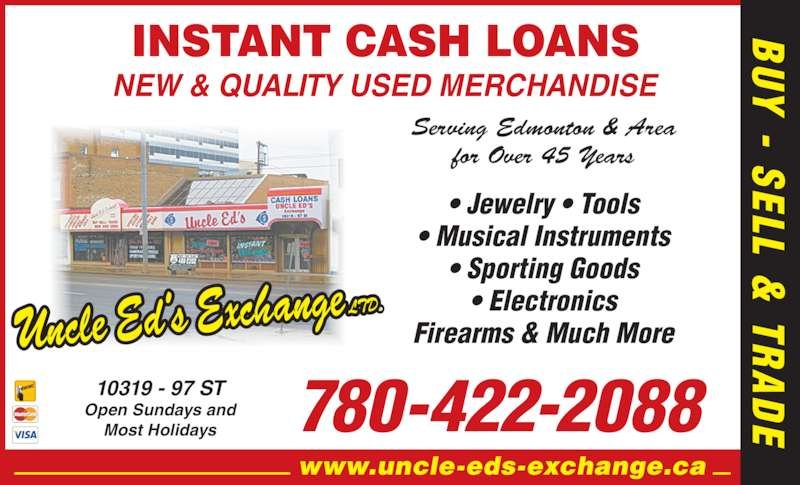 Uncle Ed's Exchange Ltd (780-422-2088) - Display Ad - Serving Edmonton & Area for Over 45 Years • Jewelry • Tools • Musical Instruments • Sporting Goods • Electronics Firearms & Much More UY  - SELL &  TR www.uncle-eds-exchange.ca NEW & QUALITY USED MERCHANDISE 780-422-208810319 - 97 STOpen Sundays andMost Holidays INSTANT CASH LOANS