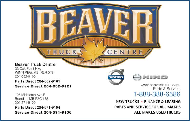 Beaver Truck Centre (204-632-9100) - Display Ad - Service Direct 204-571-9106 1-888-388-6586 www.beavertrucks.com Parts & Service Beaver Truck Centre 33 Oak Point Hwy. WINNIPEG, MB  R2R 0T8 204-632-9100 Parts Direct 204-632-9101 Service Direct 204-632-9121 125 Middleton Ave E Brandon, MB R7C 1B6 204-571-9100 Parts Direct 204-571-9104