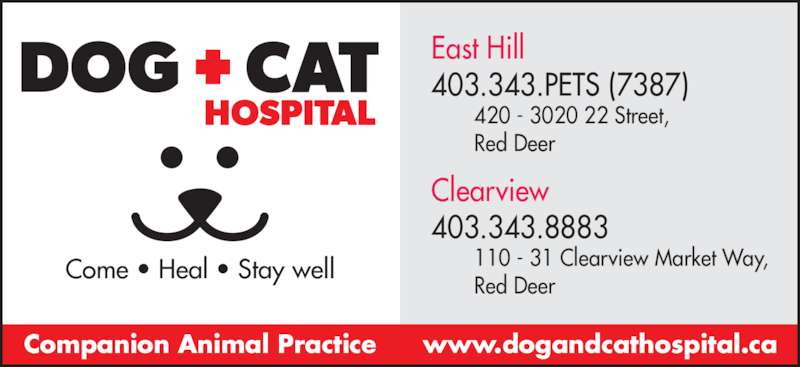 East Hill Dog & Cat Hospital (403-343-7387) - Display Ad - Come • Heal • Stay well East Hill 403.343.PETS (7387) 420 - 3020 22 Street, Red Deer Clearview 403.343.8883 110 - 31 Clearview Market Way, Red Deer www.dogandcathospital.caCompanion Animal Practice