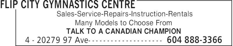 Flip City Gymnastics Centre (604-888-3366) - Display Ad - FLIP CITY GYMNASTICS CENTRE Sales-Service-Repairs-Instruction-Rentals Many Models to Choose From TALK TO A CANADIAN CHAMPION 604 888-33664 - 20279 97 Ave- - - - - - - - - - - - - - - - - - - -