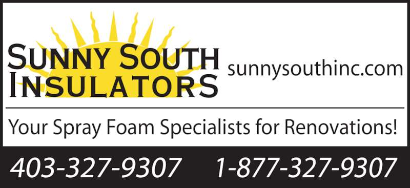 Sunny South Insulators (403-327-9307) - Display Ad - sunnysouthinc.com 1-877-327-9307403-327-9307 Your Spray Foam Specialists for Renovations!
