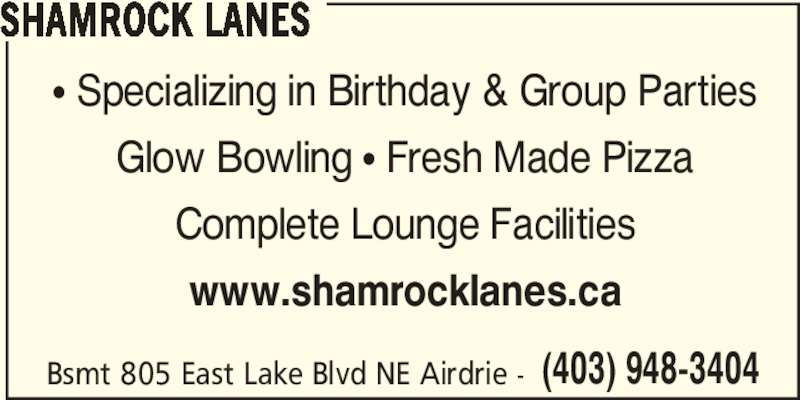 Shamrock Lanes (403-948-3404) - Display Ad - SHAMROCK LANES π Specializing in Birthday & Group Parties Glow Bowling π Fresh Made Pizza Complete Lounge Facilities www.shamrocklanes.ca Bsmt 805 East Lake Blvd NE Airdrie - (403) 948-3404