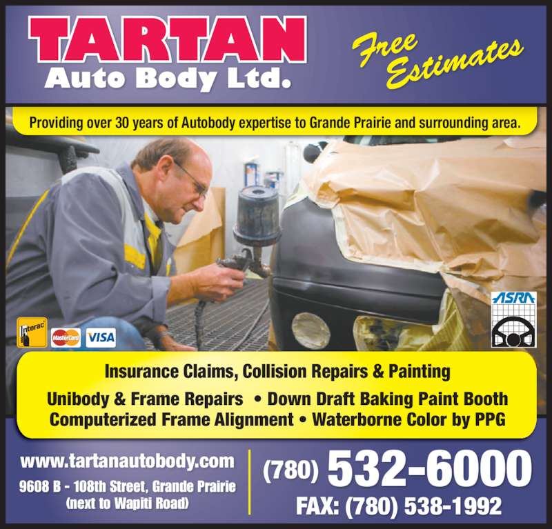Tartan Auto Body Ltd (780-532-6000) - Display Ad - Providing over 30 years of Autobody expertise to Grande Prairie and surrounding area. 532-6000(780) FAX: (780) 538-1992 www.tartanautobody.com 9608 B - 108th Street, Grande Prairie (next to Wapiti Road) Unibody & Frame Repairs  • Down Draft Baking Paint Booth Computerized Frame Alignment • Waterborne Color by PPG Insurance Claims, Collision Repairs & Painting