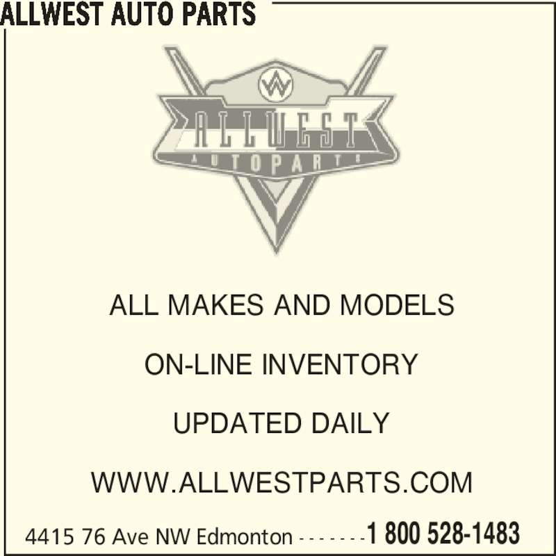 Allwest Auto Parts (780-465-4730) - Display Ad - WWW.ALLWESTPARTS.COM 4415 76 Ave NW Edmonton - - - - - - -1 800 528-1483 ALLWEST AUTO PARTS ALL MAKES AND MODELS ON-LINE INVENTORY UPDATED DAILY