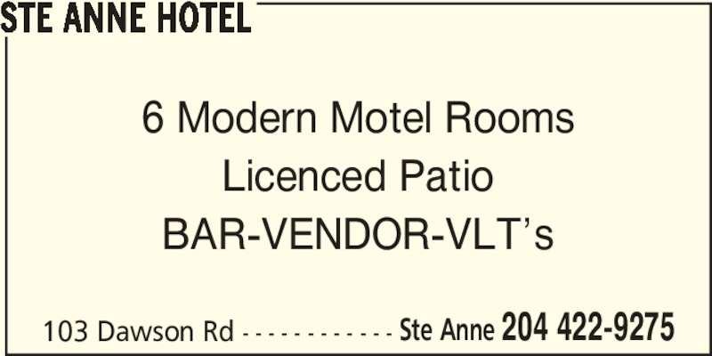 Ste Anne Hotel (204-422-9275) - Display Ad - STE ANNE HOTEL 103 Dawson Rd - - - - - - - - - - - - 6 Modern Motel Rooms Licenced Patio BAR-VENDOR-VLT's Ste Anne 204 422-9275