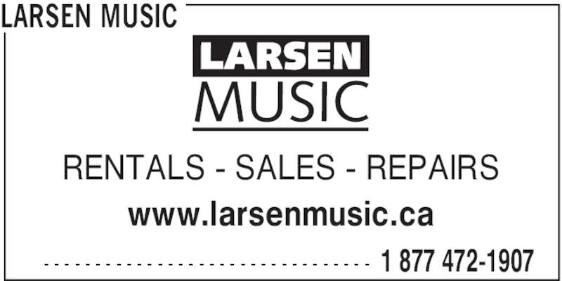Larsen Music (250-389-1988) - Display Ad - LARSEN MUSIC  1 877 472-1907- - - - - - - - - - - - - - - - - - - - - - - - - - - - - - - - RENTALS - SALES - REPAIRS www.larsenmusic.ca