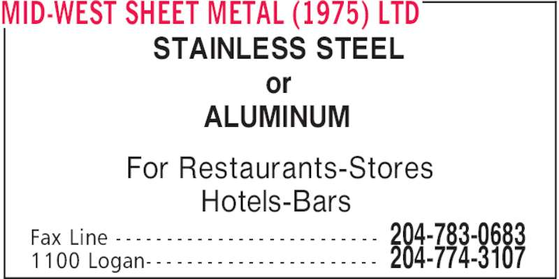 Mid-West Sheet Metal (1975) Ltd (204-774-3107) - Display Ad - MID-WEST SHEET METAL (1975) LTD For Restaurants-Stores Hotels-Bars STAINLESS STEEL or ALUMINUM 204-783-0683Fax Line - - - - - - - - - - - - - - - - - - - - - - - - - - 204-774-31071100 Logan- - - - - - - - - - - - - - - - - - - - - - -