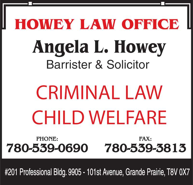 Howey Law Office (780-539-0690) - Display Ad - CRIMINAL LAW CHILD WELFARE Barrister & Solicitor PHONE: 780-539-0690 FAX: 780-539-3813