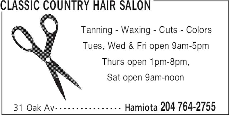 Classic Country Hair Salon (204-764-2755) - Display Ad - Hamiota 204 764-275531 Oak Av- - - - - - - - - - - - - - - - Tanning - Waxing - Cuts - Colors Tues, Wed & Fri open 9am-5pm Thurs open 1pm-8pm, Sat open 9am-noon CLASSIC COUNTRY HAIR SALON