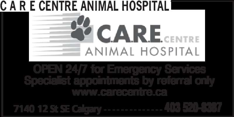 C A R E Centre Animal Hospital (403-520-8387) - Display Ad - Specialist appointments by referral only www.carecentre.ca 7140 12 St SE Calgary - - - - - - - - - - - - - - 403 520-8387 C A R E CENTRE ANIMAL HOSPITAL OPEN 24/7 for Emergency Services