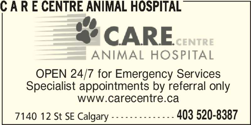 C A R E Centre Animal Hospital (403-520-8387) - Display Ad - 7140 12 St SE Calgary - - - - - - - - - - - - - - 403 520-8387 C A R E CENTRE ANIMAL HOSPITAL OPEN 24/7 for Emergency Services Specialist appointments by referral only www.carecentre.ca
