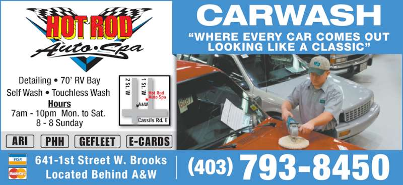 """Hot Rod Auto Spa (403-793-8450) - Display Ad - CARWASH """"WHERE EVERY CAR COMES OUT LOOKING LIKE A CLASSIC"""" (403) 793-8450641-1st Street W. BrooksLocated Behind A&W Detailing • 70' RV Bay Self Wash • Touchless Wash  ARI PHH GEFLEET E-CARDS Hours 7am - 10pm  Mon. to Sat.  8 - 8 Sunday Cassils Rd. E 2 St. W 1 St. W 2 St. 2 St. W W 1 St. 1 St. W W A&W Hot RodAuto Spa"""