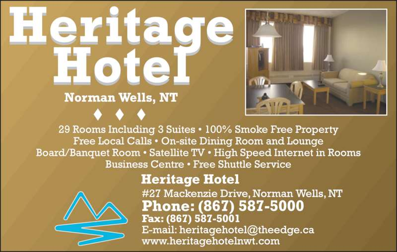 Heritage Hotel (867-587-5000) - Display Ad - 29 Rooms Including 3 Suites • 100% Smoke Free Property Free Local Calls • On-site Dining Room and Lounge Board/Banquet Room • Satellite TV • High Speed Internet in Rooms Business Centre • Free Shuttle Service