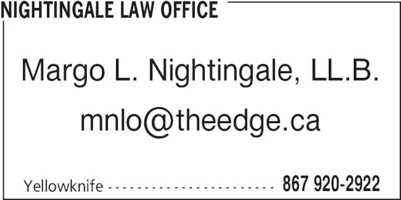 Nightingale Law Office (867-920-2922) - Display Ad - Yellowknife - - - - - - - - - - - - - - - - - - - - - - - 867 920-2922 NIGHTINGALE LAW OFFICE Margo L. Nightingale, LL.B.