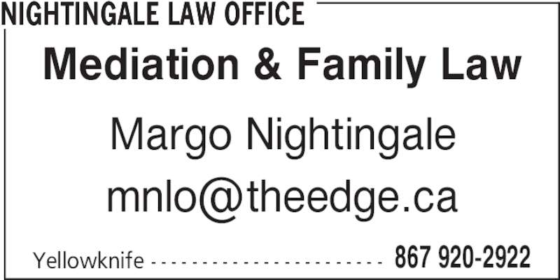 Nightingale Law Office (867-920-2922) - Display Ad - Yellowknife - - - - - - - - - - - - - - - - - - - - - - - 867 920-2922 NIGHTINGALE LAW OFFICE Mediation & Family Law Margo Nightingale